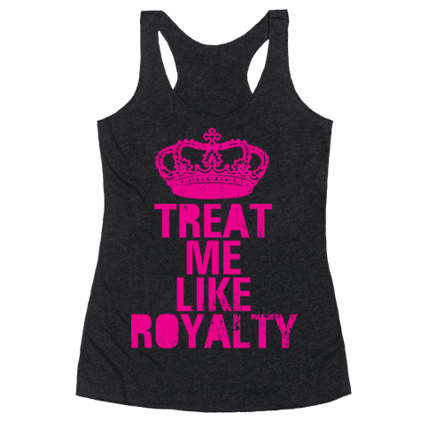 Treat Me Like Royalty Racerback Tank Top