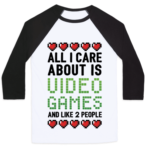 All I Care About Is Video Games (And Like Two People) Baseball Tee