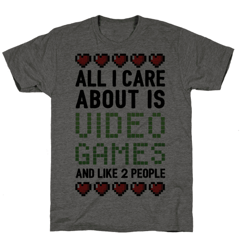 All I Care About Is Video Games (And Like Two People) Mens T-Shirt