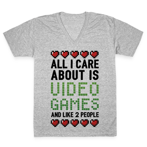 All I Care About Is Video Games (And Like Two People) V-Neck Tee Shirt