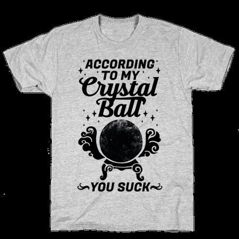 According To My Crystal Ball You Suck Mens T-Shirt