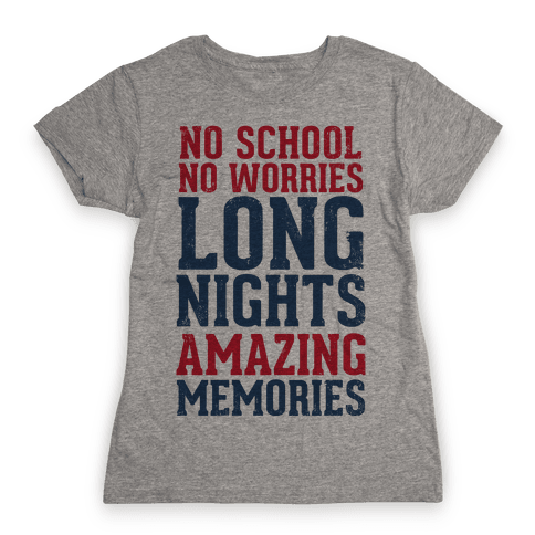 No School, No Worries, Long Nights, Amazing Memories Womens T-Shirt