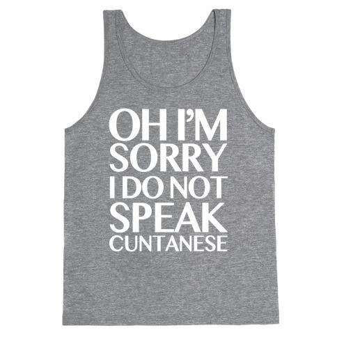 Sorry, I Do Not Speak C***anese Tank Top