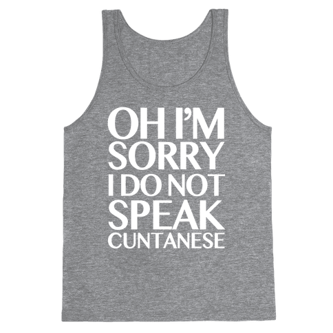 Sorry, I Do Not Speak C***anese Tank Top