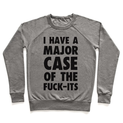 I Have A Major Case Of The F***-Its Pullover