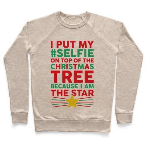 I Put My Selfie On Top Of The Christmas Tree Because I Am The Star Pullover