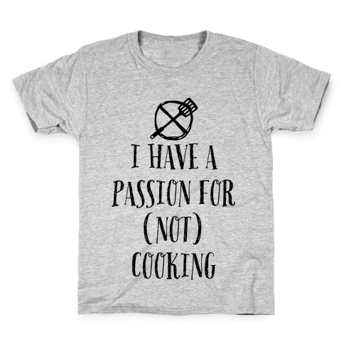 I Have A Passion For Not Cooking Kids T-Shirt