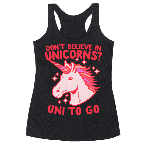 Don't Believe in Unicorns? Uni to Go Racerback Tank Top