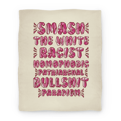 Smash The White Racist Homophobic Patriarchal Bullshit Paradigm Blanket