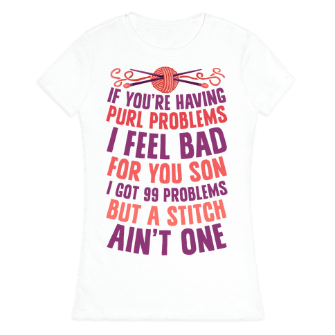 If You're Having Purl Problems I Feel Bad For You Son Womens T-Shirt