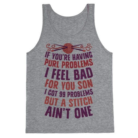 If You're Having Purl Problems I Feel Bad For You Son Tank Top
