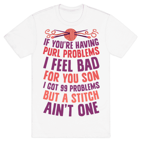 If You're Having Purl Problems I Feel Bad For You Son Mens T-Shirt