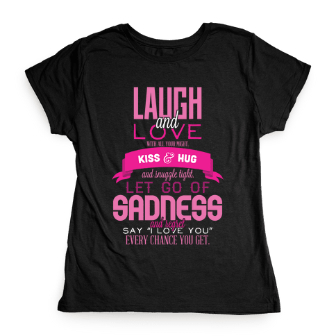 Laugh and Love  Womens T-Shirt