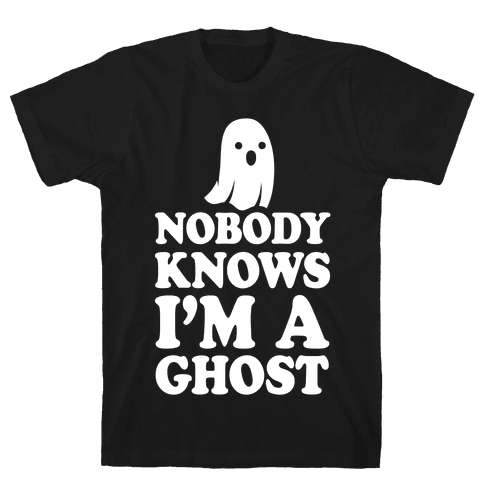 Nobody Knows I'm A Ghost Mens T-Shirt