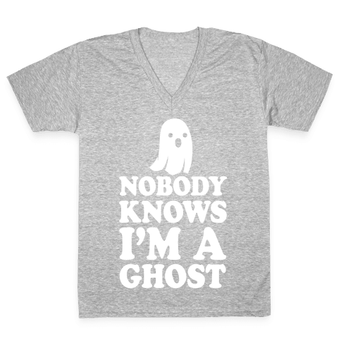 Nobody Knows I'm A Ghost V-Neck Tee Shirt