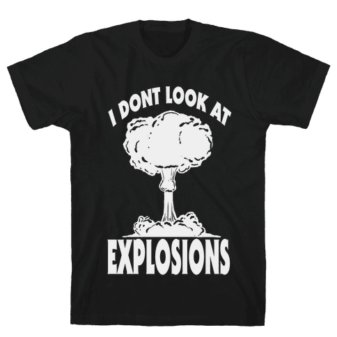 I Don't Look at Explosions Mens T-Shirt