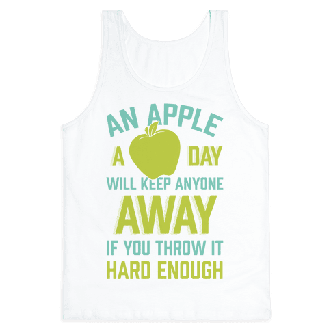 An Apple A Day Will Keep Anyone Away If You Throw It Hard Enough Tank Top