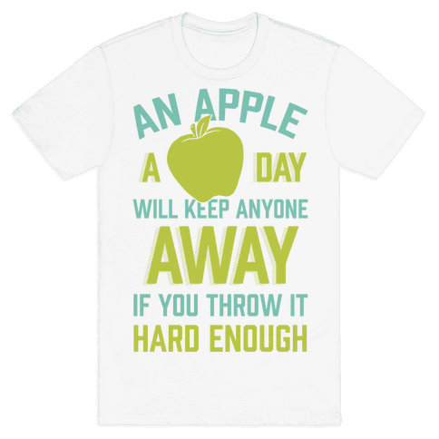 An Apple A Day Will Keep Anyone Away If You Throw It Hard Enough Mens T-Shirt
