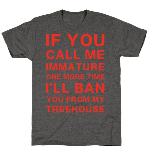 If You Call Me Immature One More Time T-Shirt