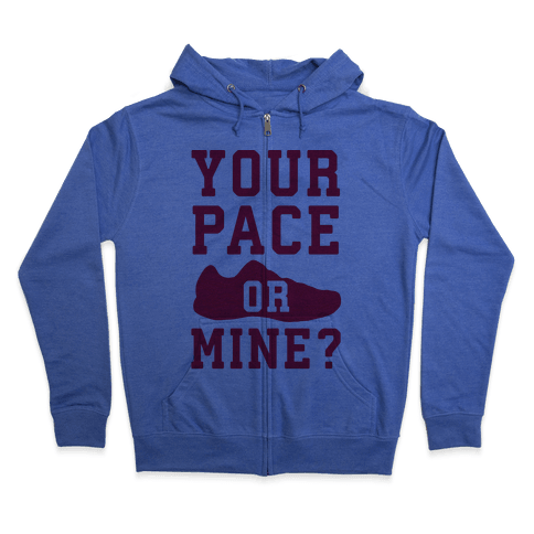 Your Pace Or Mine? Zip Hoodie