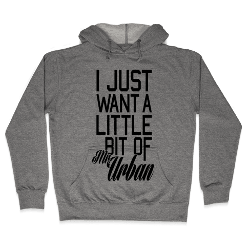 I Just Want A Little Bit Of Mr. Urban Hooded Sweatshirt