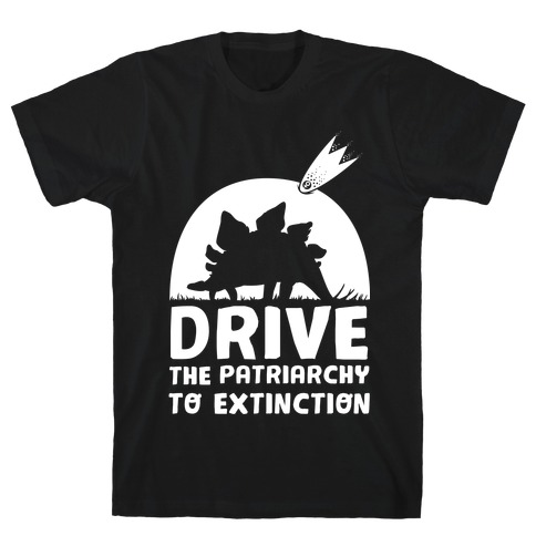 Drive The Patriarchy To Extinction T-Shirt