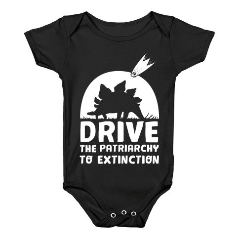 Drive The Patriarchy To Extinction Baby Onesy