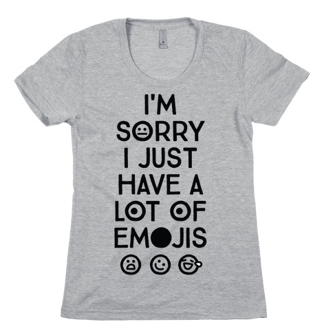 I'm Sorry I Just Have A Lot Of Emojis Womens T-Shirt
