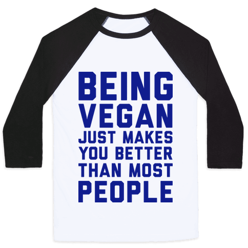 Being Vegan Just Makes You Better than Most People Baseball Tee