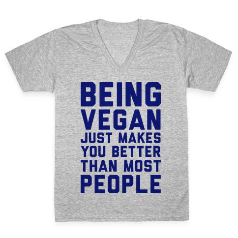 Being Vegan Just Makes You Better than Most People V-Neck Tee Shirt
