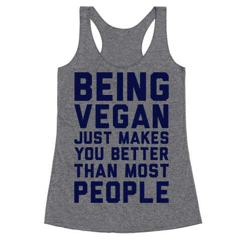 Being Vegan Just Makes You Better than Most People Racerback Tank Top