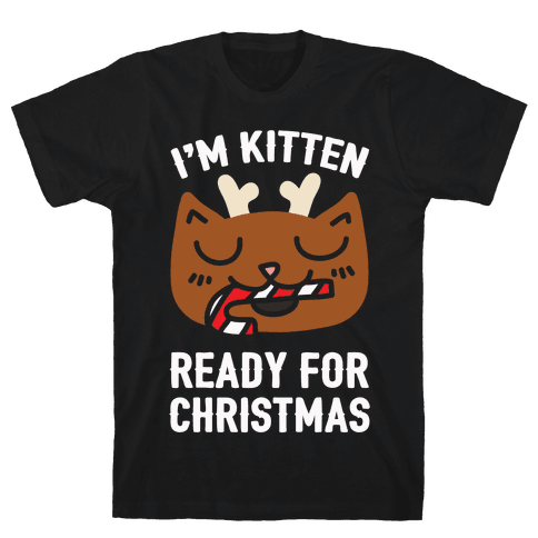 I'm Kitten Ready For Christmas Mens T-Shirt