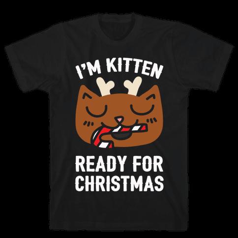 I'm Kitten Ready For Christmas Mens T-Shirt
