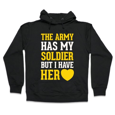 The Army Has My Soldier But I Have Her Heart Hooded Sweatshirt