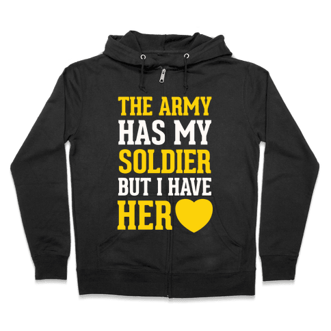 The Army Has My Soldier But I Have Her Heart Zip Hoodie
