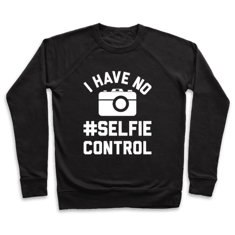 I Have No #Selfie Control Pullover