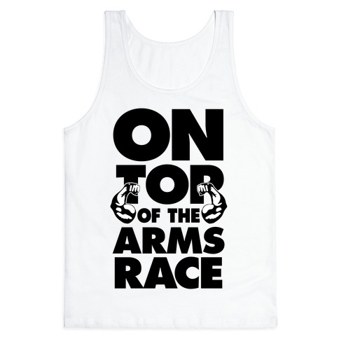 On Top Of The Arms Race Tank Top