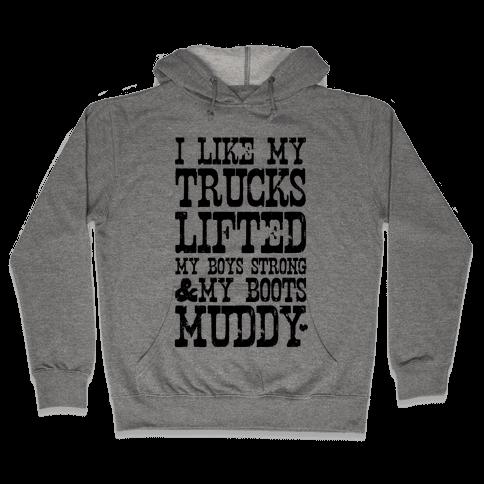 I Like My Trucks Lifted, My Boys Strong & My Boots Muddy Hooded Sweatshirt