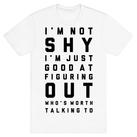 I'm Not Shy Mens T-Shirt