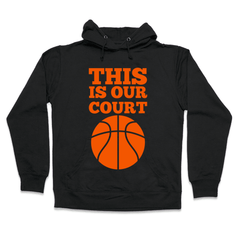 This Is Our Court (Basketball) Hooded Sweatshirt