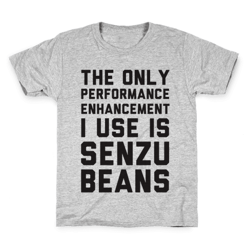 The Only Performance Enhancement I use Is Senzu Beans Kids T-Shirt