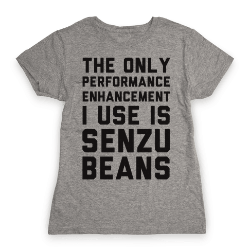 The Only Performance Enhancement I use Is Senzu Beans Womens T-Shirt