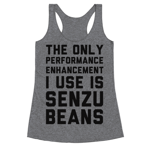 The Only Performance Enhancement I use Is Senzu Beans Racerback Tank Top