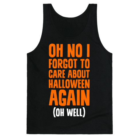 Oh No I Forgot To Care About Halloween Again (Oh Well) Tank Top