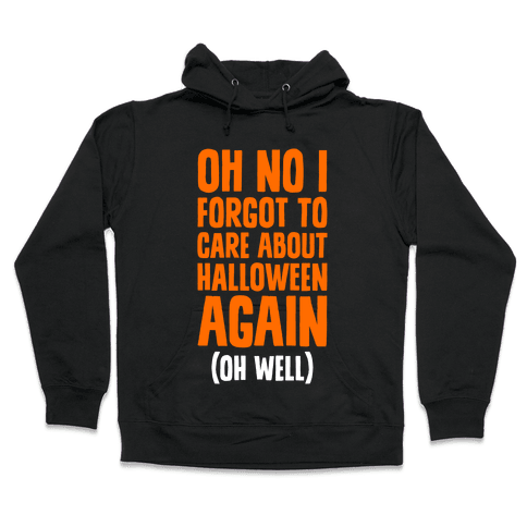 Oh No I Forgot To Care About Halloween Again (Oh Well) Hooded Sweatshirt