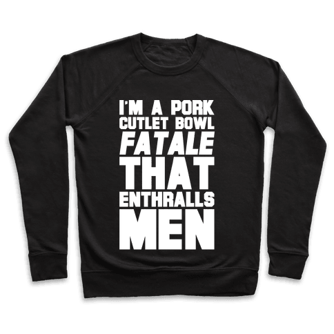 I'm A Pork Cutlet Bowl Fatale That Enthralls Men White Print Pullover