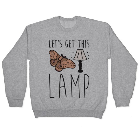 Let's Get This Lamp Pullover