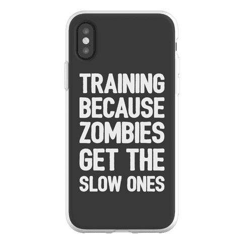 Training Because Zombies Get The Slow Ones Phone Flexi-Case