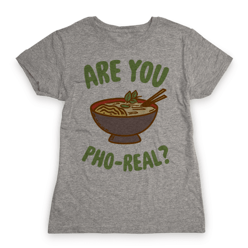 Are You Pho-Real? Womens T-Shirt