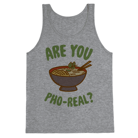 Are You Pho-Real? Tank Top